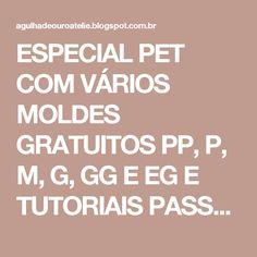 ESPECIAL PET  COM VÁRIOS MOLDES GRATUITOS PP, P, M, G, GG E EG E TUTORIAIS PASSO A PASSO         |          Agulha de ouro Ateliê