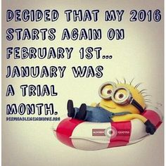 2016 Starts On February 1st...January Was A Trial Month funny quotes minion minions february minion quotes funny minion quotes minion quotes and sayings