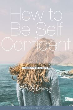 How to be more self confident and grow happier as you master it in all phases of your life. #personalgrowth #relationships #selflove