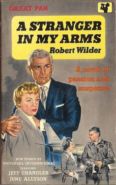 "A stranger in my arms by Robert Wilder  Pan Books #G206, 1959.  Cover art by ""Peff"" (Sam Peffer).  Movie tie-in starring Jeff Chandler and June Allyson."
