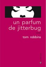 Un parfum de jitterbug - Tom Robbins - éditions Gallmeister