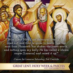 On the Saturday before Holy Week, the Orthodox Church commemorates a major feast of the year, the miracle of our Lord and Savior Jesus Christ when he raised Lazarus from the dead after he had lain in the grave four days.  Learn more by visiting: http://lent.goarch.org/saturday_of_lazarus/learn