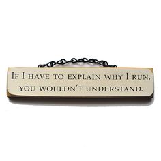 If I Have To Explain Why I Run, You Wouldn't Understand