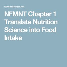 NFMNT Chapter 1 Translate Nutrition Science into Food Intake