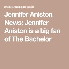 Jennifer Aniston News: Jennifer Aniston is a big fan of The Bachelor