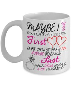 This girl loves her husband Mug- -Maybe i was too late to be  his first,but proud to be his last |Husband appreciation gift|Valentines Day