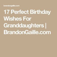 17 Perfect Birthday Wishes For Granddaughters   BrandonGaille.com