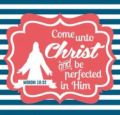 Come unto Christ and be perfected in him! The youth theme for 2014!!!