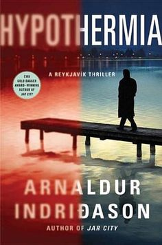 Hypothermia: A Thriller by Arnaldur Indridason - Inspector Erlunder has spent his entire career struggling to evade the ghosts of his past.  But ghosts are visiting him, both in the form of a séance attended by a dead woman and also in the reemerging puzzle of two young people who went missing 30 years ago. (Bilbary Town Library: Good for Readers, Good for Libraries)