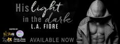 Congrats & Happy Release to L.A. Fiore! His Light in the Dark is Live! #ClickClickClick Contemporary Romance Released: February 9, 2016 http://twinsistersrockinreviews.blogspot.com/2016/02/congrats-happy-release-to-la-fiore-his.html