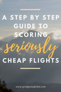 Step by Step Guide to Scoring Seriously Cheap Flights | Grad Gone Global