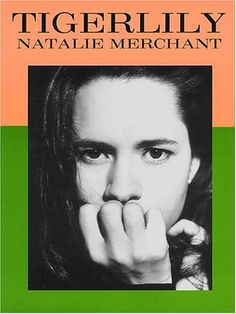 Natalie Merchant, Tigerlily ....one of the best CD's of all time...brilliant.