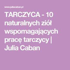 TARCZYCA - 10 naturalnych ziół wspomagających pracę tarczycy | Julia Caban