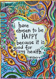 "♥ ""I have chosen to be happy because it is good for my health.""  What will you choose today?  ♥"