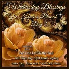 Wednesday Blessings Have A Blessed Day!
