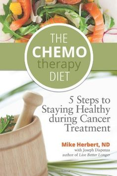 The Chemotherapy Diet: 5 Steps to Staying Healthy During Cancer Treatment:Amazon:Books