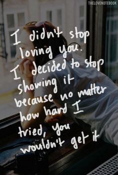 I'll never stop loving you but you've already stopped loving me...that's what hurts the most