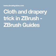Cloth and drapery trick in ZBrush - ZBrush Guides