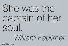 """""""She was the captain of her soul"""" - Light in August by American writer William Faulkner Literature Quotes, Book Quotes, Words Quotes, Wise Words, Me Quotes, Sayings, William Faulkner Quotes, Great Quotes, Inspirational Quotes"""