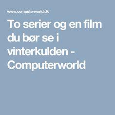 To serier og en film du bør se i vinterkulden - Computerworld