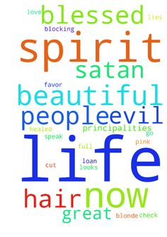 All evil from Satan people principalities spirits spirit -  All evil from Satan people principalities spirits spirit of lies blocking my prayers cursing my life is powerless removed permanently now. I speak life Im blessed my prayers answered now in Gods will for my life every area my finances blessed check n go loan paid in full my favor my job in my life my love life healed I have a great boyfriend who will marry me thats a good thing for my life he is blessing my life now my hair…