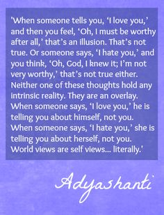 World views are self views... literally. Wise words by Adyashanti that struck me deeply.