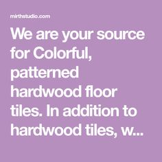 We are your source for Colorful, patterned hardwood floor tiles. In addition to hardwood tiles, we also offer patterned hardwood risers, peel and stick Riser Decals, temporary floor decals, Wooden Wall Art and much more!