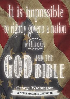 George Washington quote http://scripturesquegraphics.com/governmentgod-and-the-bible/