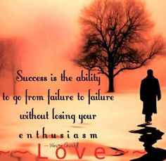 Success is the ability to go from failure to failure without losing your enthusiasm. ~ Winston Churchill