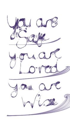 """This is one of my favorite quotes... No joke. From The Mentalist.. """"you are safe. You are loved. (And) you are wise."""""""