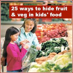 25 clever ways to hide fruit & veg in kids food that will keep even the pickiest kids happy ..