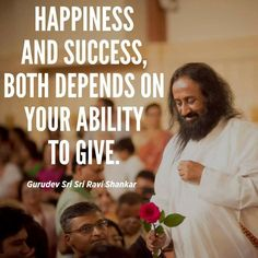 Happiness and success, both depends on your ability to give - Gurudev Sri Sri Ravi Shankar Happiness quote Zen Quotes, Home Quotes And Sayings, Wisdom Quotes, Happy Quotes, Motivational Quotes, Life Quotes, Inspirational Quotes, Guru Purnima, Poems About Life