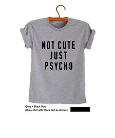 fce66eb16 Items similar to Not cute just psycho Shirt Funny Tees with sayings Teen  Clothes Girls Shirts Gifts for her Womens Slogan T Shirts Instagram Blogger  Shirt ...
