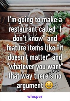 "I'm going to make a restaurant called ""I don't know"" and feature items like ""it…"