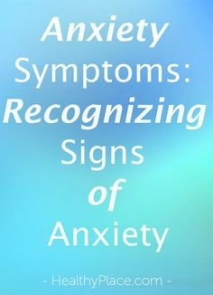 """""""Anxiety symptoms, including physical symptoms of anxiety, and what to do about them. Plus recognizing the signs of anxiety."""" www.HealthyPlace.com"""