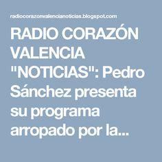 """RADIO CORAZÓN VALENCIA  """"NOTICIAS"""": Pedro Sánchez presenta su programa arropado por la..."""