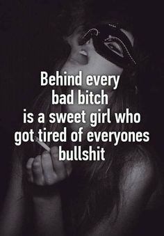 girl quotes Behind every bad bitch is a sweet girl who got tired of everyones bullshit Bitchyness Quotes, Sassy Quotes, Sarcastic Quotes, True Quotes, Funny Quotes, Advice Quotes, Dream Quotes, Work Quotes, Motivation Quotes