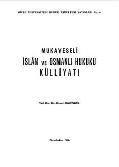 Ahmet Akgündüz - İslam ve Osmanlı Hukuku Külliyatı