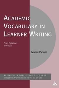 Academic vocabulary in learner writing : from extraction to analysis / Magali Paquot - London ; New York : Continuum, cop. 2012