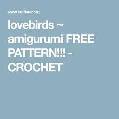lovebirds ~ amigurumi FREE PATTERN!!! - CROCHET