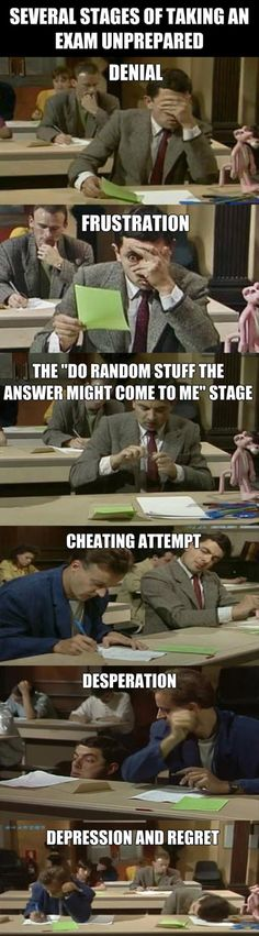 Stages of taking an exam unprepared. Love this Mr. Bean episode!
