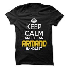 Keep Calm And Let ... ARMAND Handle It - Awesome Keep Calm Shirt ! T-Shirts, Hoodies (22.25$ ==► Order Here!)