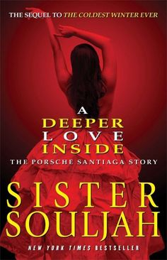 *READ*A deeper love inside : the Porsche Santiaga story by Sister Souljah. Natural-born hustler Porsche Santiaga refuses to accept her new life in juvenile detention after her family is torn apart and fights to regain what she has lost. The Coldest Winter Ever, Urban Fiction Books, Literary Fiction, Black Authors, Up Book, Thing 1, Reading Rainbow, Deep Love, Black Books