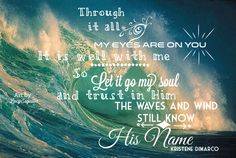 It is well, by Kristene DiMarco Just trust in the Lord, what He did in the past, he's capable of doing it again... The waves and wind still know His name...
