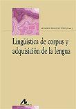 Lingüística de corpus y adquisición de la lengua / Milagros Fernández Pérez (coord.). Arco Libros, D.L. 2011