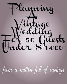 planning a vintage wedding- http://www.amittenfullofsavings.com/planning-vintage-wedding-50-guests-1000/
