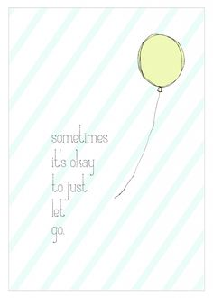 """A free print from Smitten Blog Designs. """"Sometimes it's okay to just let go."""""""