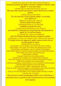 """YELLAW                   ⁞Parrottologia del Giallo⁞Legge del giallo e del bagliore didonicoFunzione propria del giallo è fornire il bagliore didonico agli oggetti """"a"""" vent'anni dopo.⁞Legge della profondità del gialloNon puoi dire quant'è profondo il giallo finché non ci finisci dentro.⁞Legge gialla dei fattiCiò che davvero conta è quanto giallo c'è nei fatti; non i fatti in sé.⁞Regola aurea del gialloChi ha il giallo fa le regole.⁞Osservazione di V.S.GaudioI giallisti son piuttosto neri.⁞…"""