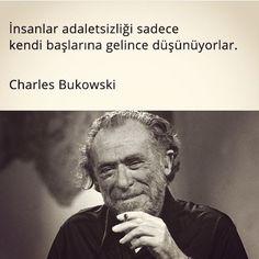 charles bukowski - alıntı - quote - insanlar adaletsizliği sadece kendi başlarına gelince düşünüyorlar...