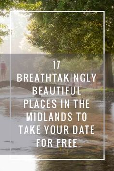 17 Breathtakingly Beautiful Places In The Midlands To Take Your Date For Free